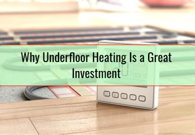 Why Underfloor Heating Is a Great Investment