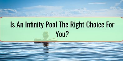 Is An Infinity Pool The Right Choice For You