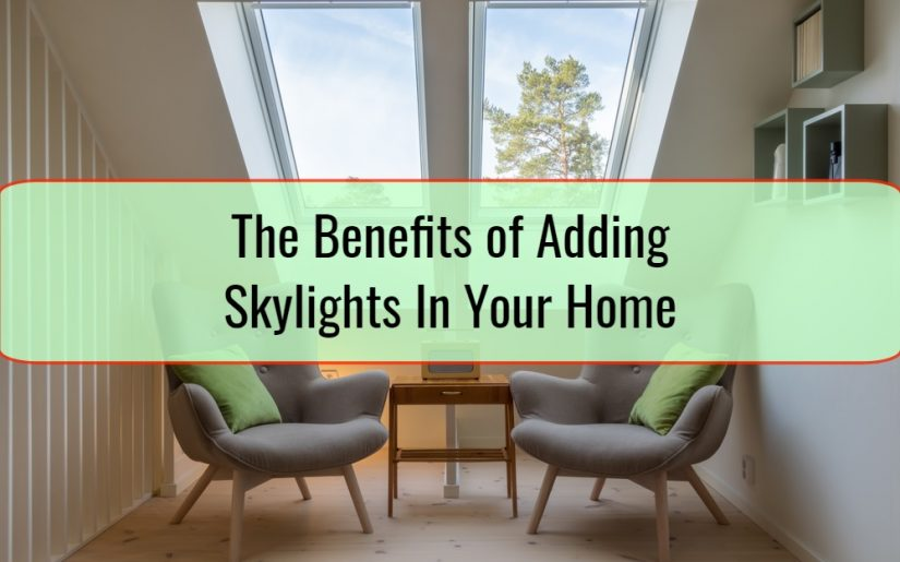 The Benefits of Adding Skylights In Your Home