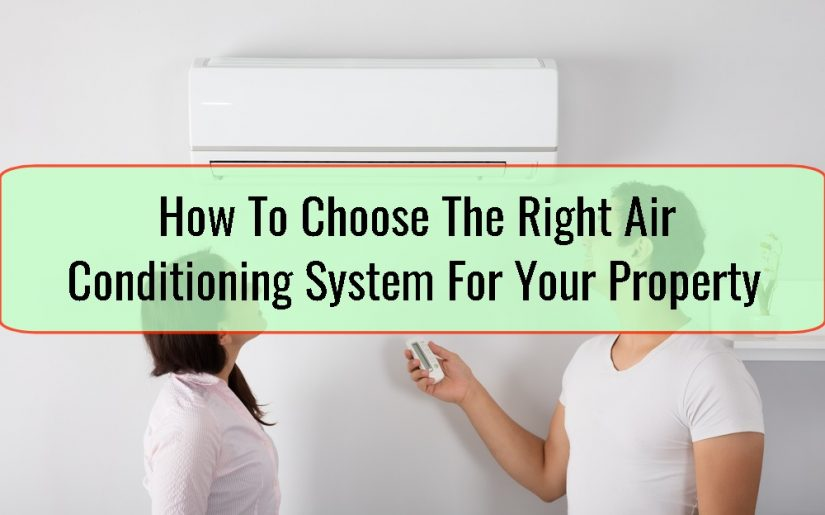 How To Choose The Right Air Conditioning System For Your Property